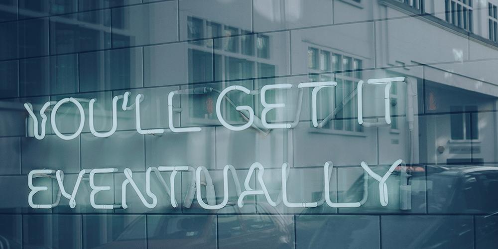 Leuchtbuchstaben: You will get it eventually
